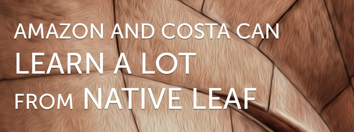 Amazon and Costa can learn a lot from Native Leaf
